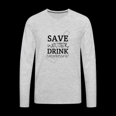 Save Water drink Champagne - Men's Premium Long Sleeve T-Shirt