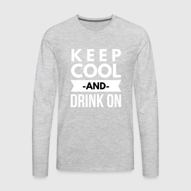 Keep Cool and drink on - Men's Premium Long Sleeve T-Shirt