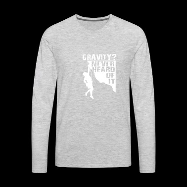 Gravity Never Heard Rock Climbing - Men's Premium Long Sleeve T-Shirt