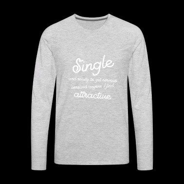 Single and ready to get nervous attractive gift - Men's Premium Long Sleeve T-Shirt