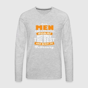 the best are born in february - Men's Premium Long Sleeve T-Shirt