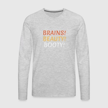 Brains Beauty Booty Shirt Gifts - Men's Premium Long Sleeve T-Shirt