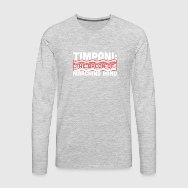 Timpani, The Bacon Of Marching Band - Men's Premium Long Sleeve T-Shirt