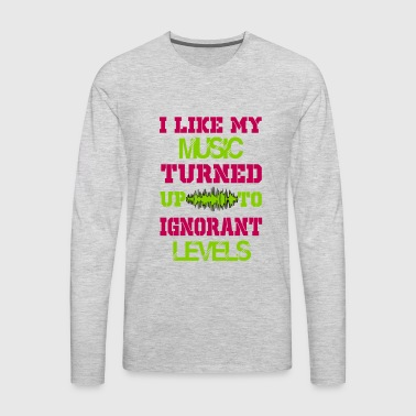 i like my music turned up to levels - Men's Premium Long Sleeve T-Shirt