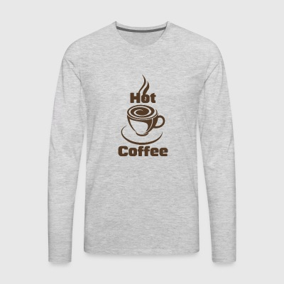 Hot Coffee funny tshirt - Men's Premium Long Sleeve T-Shirt