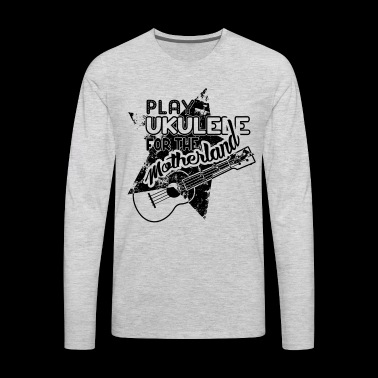 Play Ukulele For The Motherland Shirt - Men's Premium Long Sleeve T-Shirt