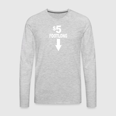5 dollar foot long - Men's Premium Long Sleeve T-Shirt