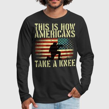 This is how Americans take a knee - Men's Premium Long Sleeve T-Shirt