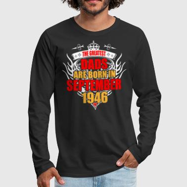 The Greatest Dads are born in September 1946 - Men's Premium Long Sleeve T-Shirt