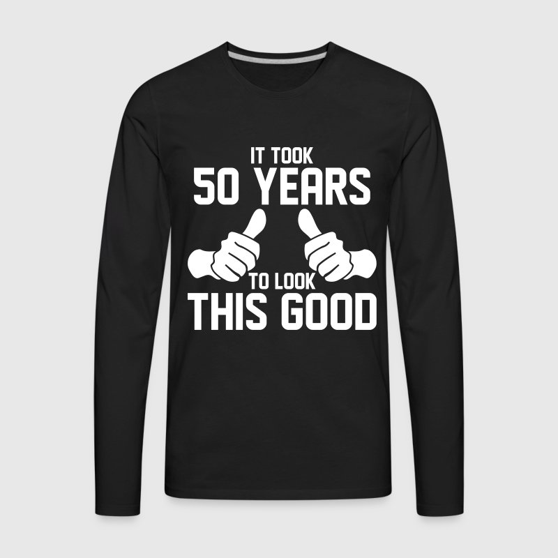 IT TOOK 50 YEARS TO LOOK THIS GOOD - Men's Premium Long Sleeve T-Shirt