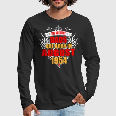 The Greatest Dads are born in August 1954 - Men's Premium Long Sleeve T-Shirt