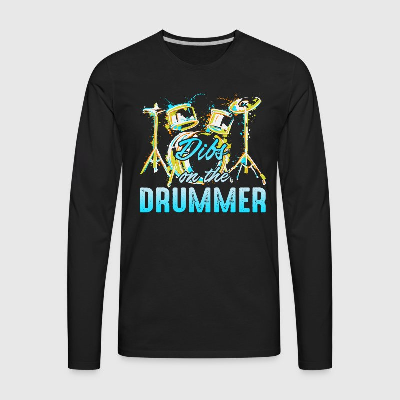 Dibs On The Drummer Shirt - Men's Premium Long Sleeve T-Shirt