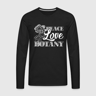 Peace Love Botany Shirt - Men's Premium Long Sleeve T-Shirt