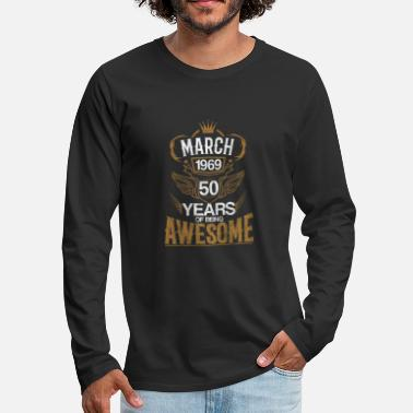 50th Birthday Born in March 1969 50th Years of Being Awesome - Men's Premium Long Sleeve T-Shirt