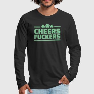 Cheers Fuckers - Men's Premium Long Sleeve T-Shirt