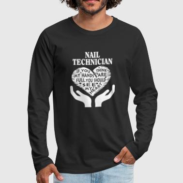 Nail Nail technician - You should see my heart t - sh - Men's Premium Long Sleeve T-Shirt