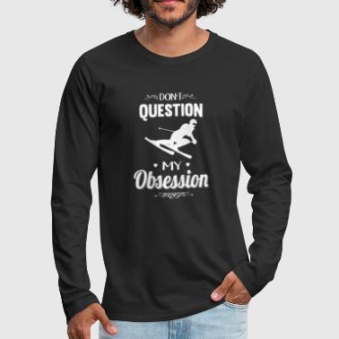 Freestyle Skiing - Don't Question, Skiing Is My Obsession - Men's Premium Long Sleeve T-Shirt