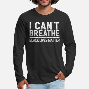 I Can't Breathe - Black Lives Matter - Men's Premium Longsleeve Shirt