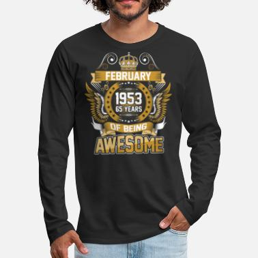 1953 February 1953 65 Years Of Being Awesome - Men's Premium Long Sleeve T-Shirt