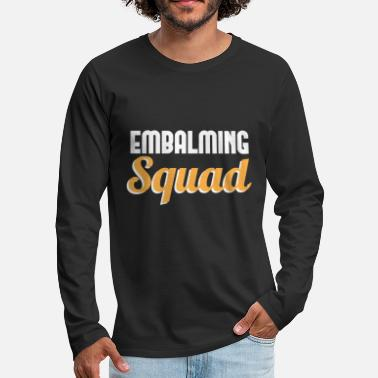 Profession Embalming Squad mortician funeral director Gift - Men's Premium Longsleeve Shirt