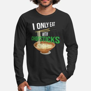 Chopsticks Funny Asian Foodie TShirt I Only Eat With - Men's Premium Long Sleeve T-Shirt