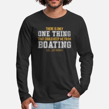 Trend Funny Boating Shirt Pontoon or Ski Boat and Lake - Men's Premium Long Sleeve T-Shirt