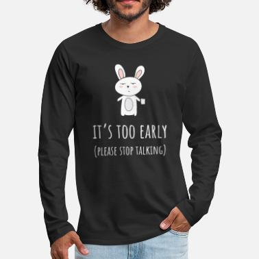 Quote It's Too Early Please Stop Talking TShirt - Men's Premium Long Sleeve T-Shirt