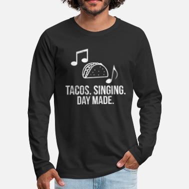 Graphics Singing and Tacos Tshirt for Music Musicians - Men's Premium Long Sleeve T-Shirt