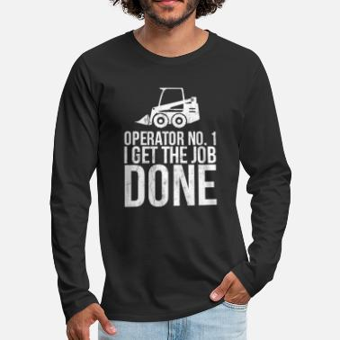 Wife Skid Steer Operator - I get the job done Tshirt - Men's Premium Long Sleeve T-Shirt