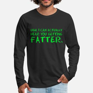 Food Chain Ugh I Can Actually Hear You Getting Fatter Food - Men's Premium Longsleeve Shirt