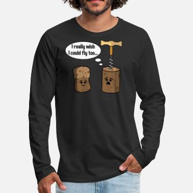Clever Wine Cork Wants To Be Like Champagne Cork and Fly - Men's Premium Long Sleeve T-Shirt