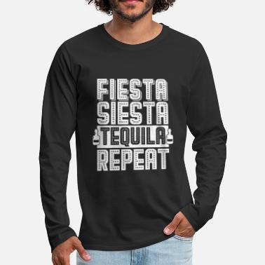 Liquor Fiesta Siesta Tequila Repeat Mexican Party Gift - Men's Premium Long Sleeve T-Shirt