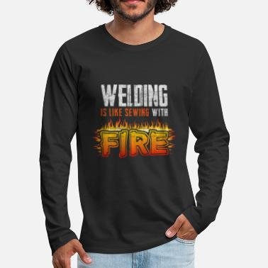 Electricity Welding Is Like Sewing With Fire Welder Mechanic - Men's Premium Long Sleeve T-Shirt