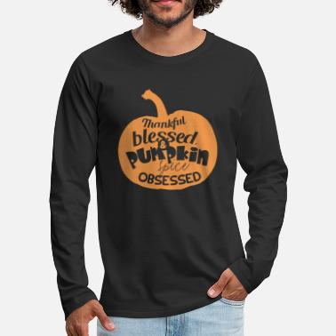 Blessing Thankful Blessed Pumpkin Spice Obsessed Grateful - Men's Premium Long Sleeve T-Shirt