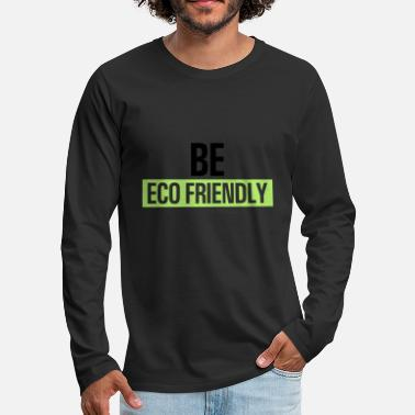 Ecofriendly Be ecofriendly - Men's Premium Longsleeve Shirt