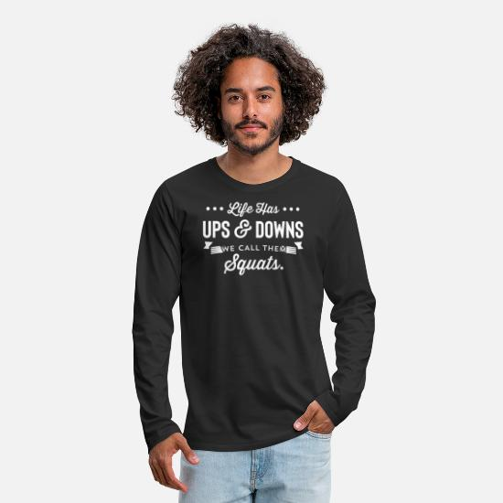 Quotes Long-Sleeve Shirts - Life Has Ups And Downs We Call The Squats - Men's Premium Longsleeve Shirt black