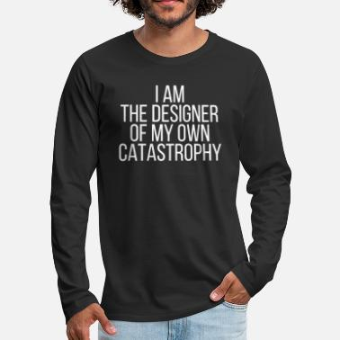 Catastrophy I am the designer of my own catastrophy - Men's Premium Longsleeve Shirt