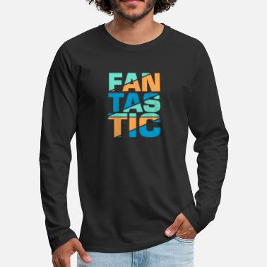 Fantastic Be Fantastic - Men's Premium Long Sleeve T-Shirt