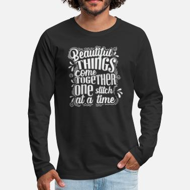 Material Sew Beautiful Things come Togehter One Stitch - Men's Premium Longsleeve Shirt