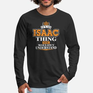 Isaac ITS AN ISAAC THING YOU WOULDN'T UNDERSTAND - Men's Premium Long Sleeve T-Shirt