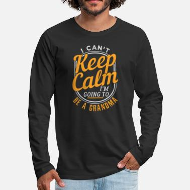 I Can't Keep Calm I'm Going To Be A Grandma - Men's Premium Longsleeve Shirt