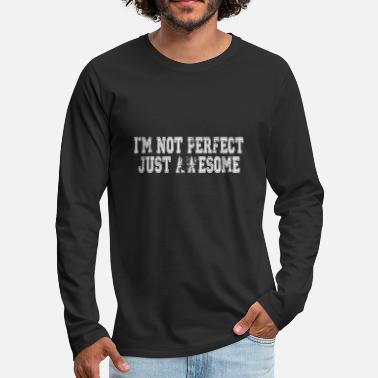 Im Not Perfect Just Awesome Im Not Perfect Just Awesome MENS T SHIRT tee birth - Men's Premium Longsleeve Shirt