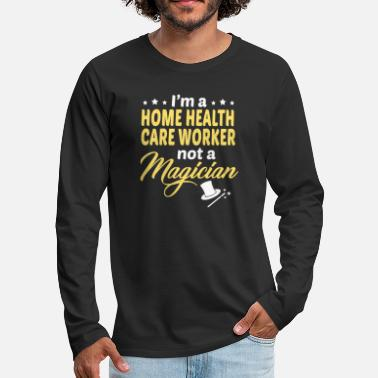 Health Care Home Health Care Worker - Men's Premium Longsleeve Shirt