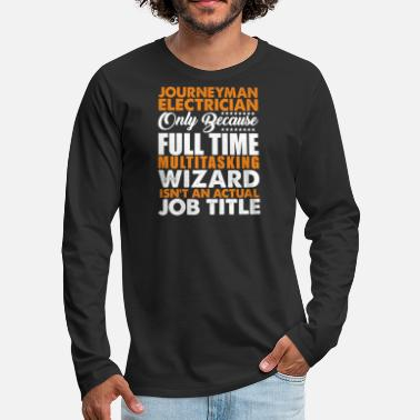 Journeyman Journeyman Electrician Is Not An Actual Job Title - Men's Premium Long Sleeve T-Shirt