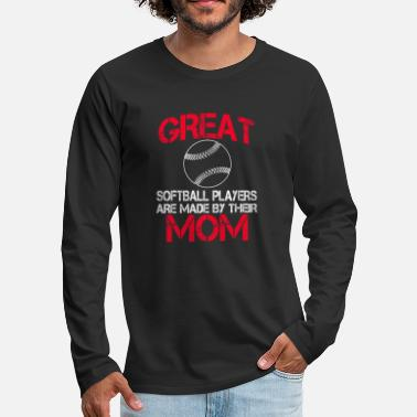 Softball Player Great Softball players Are Made By Their Mom - Men's Premium Longsleeve Shirt