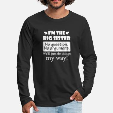 Big Sister No Question No Argument Just Do Things My Way - Men's Premium Longsleeve Shirt