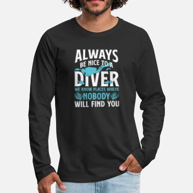 Biology Always be nice to a Diver - scuba diving - Men's Premium Long Sleeve T-Shirt