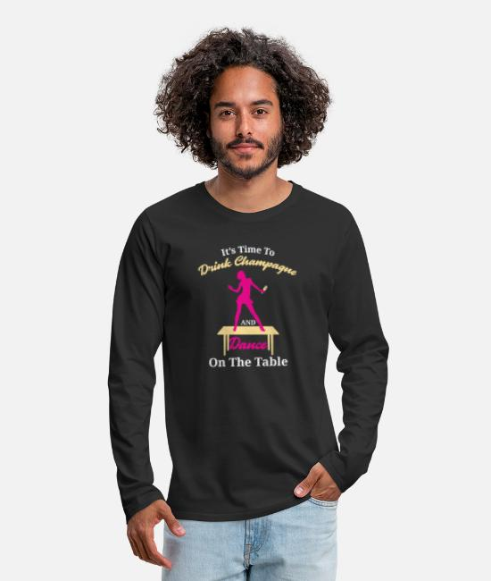 Champagne Lover Long-Sleeved Shirts - Its time to drink Champagne and dance on the table - Men's Premium Longsleeve Shirt black