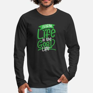 Farm Life is the Good Life | agricultural rancher - Men's Premium Longsleeve Shirt