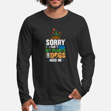 Sorry I Cant My Plant And Dogs Need Me Gardening Gardener Sorry I Can´t My Plants And Dogs Need Me Motive - Men's Premium Longsleeve Shirt